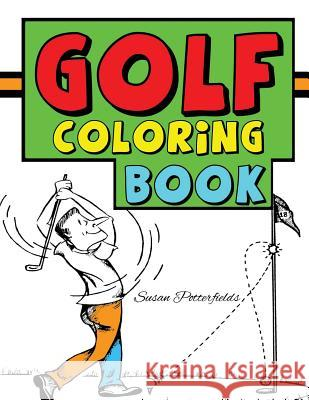 Golf Coloring Book Susan Potterfields 9781530190713