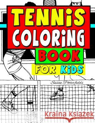 Tennis Coloring Book for Kids Susan Potterfields 9781530191512