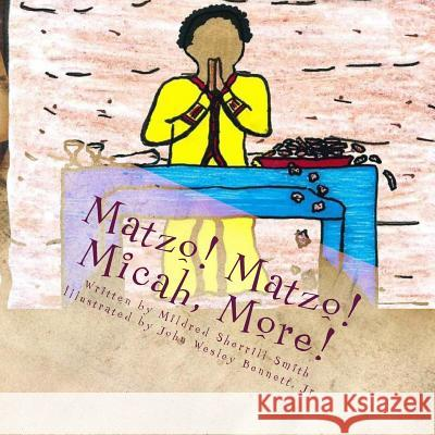 Matzo! Matzo! Micah, More! Mildred Sherrill-Smith Courtney Jayne Snow John Wesley Bennet 9781530208586