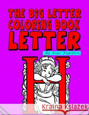 The Big Letter Coloring Book: Letter H Susan Potterfields 9781530210329