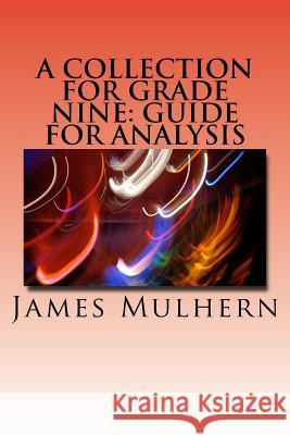 A Collection for Grade Nine: Guide for Analysis James Mulhern 9781530224531