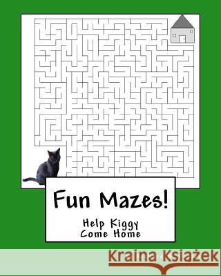 Fun Mazes!: Help Kiggy Come Home Richard B. Foster 9781530255306