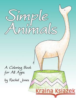 Simple Animals: A Coloring Book for All Ages Rachel Jones 9781530258567