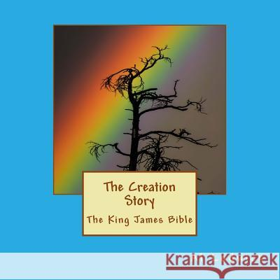The Creation Story: King James Bible Al Lodwick 9781530277308
