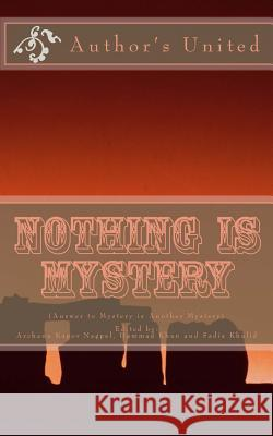 Nothing Is Mystery: Answer to Mystery Is Another Mystery Hammad Khan Biswadeep Ghosh Hazra Debasish Mishra 9781530305483 Createspace Independent Publishing Platform
