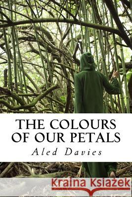 The Colours of Our Petals Aled Davies 9781530312344