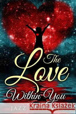 The Love Within You Jazz Stephens 9781530313068