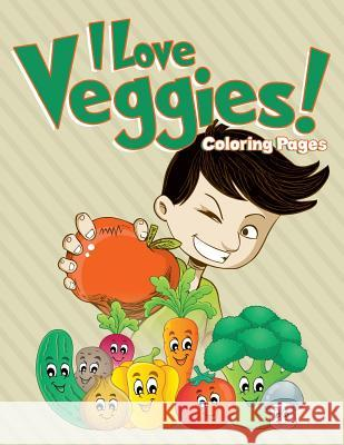 I Love Veggies! Coloring Pages: Coloring Books for Children Marshall Kids 9781530314065 Createspace Independent Publishing Platform