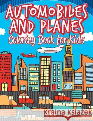 Automobiles and Planes: Coloring Pages for Kids: Coloring Books for Children Marshall Kids 9781530314379 Createspace Independent Publishing Platform