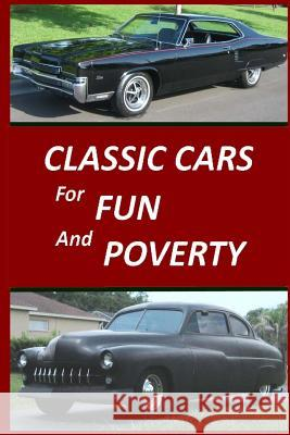 Classic Cars for Fun and Poverty: Sequel to Roger Made Me Do It Ed Zukusky 9781530317189