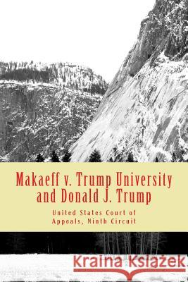 Makaeff V. Trump University and Donald J. Trump Ninth CI Unite 9781530327775