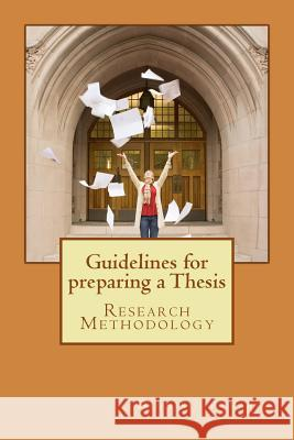 Guidelines for Preparing a Thesis: Research Methodology Dionisio Alvarez 9781530357468 Createspace Independent Publishing Platform