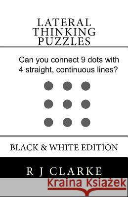 Lateral Thinking Puzzles: Black & White Edition R. J. Clarke 9781530361762 Createspace Independent Publishing Platform
