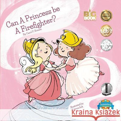 Can a Princess Be a Firefighter? Carole P. Roman Mateya Arkova 9781530361847 Createspace Independent Publishing Platform