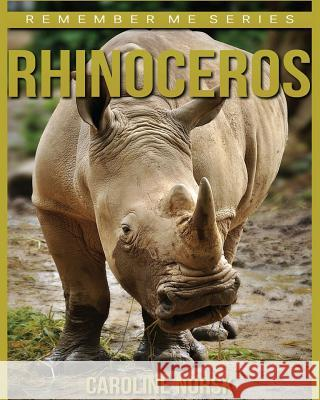 Rhinoceros: Amazing Photos & Fun Facts Book about Rhinoceros for Kids Caroline Norsk 9781530366460