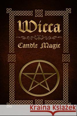 Wicca Candle Magic: The Ultimate Beginners Guide to Wiccan Candle Magic with Candle Spells Sophia Silvervine 9781530376179