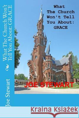 What the Church Won't Tell You about: Grace Joe Stewart Pam Stewart 9781530380671