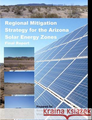 Regional Mitigation Strategy for the Arizona Solar Energy Zones Environmental Science Division Argonne N Penny Hill Press 9781530398607