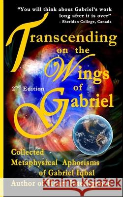 Transcending on the Wings of Gabriel: Collected Metaphysical Aphorisms of Gabriel Iqbal Gabriel Iqbal 9781530408290