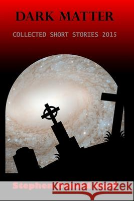 Dark Matter: Collected Short Stories 2015 Stephen Donald Huf 9781530413966 Createspace Independent Publishing Platform