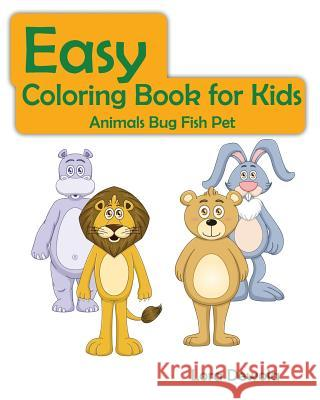 Easy Coloring Book for Kids Animals Bug Fish Pet: Super Fun Coloring Books for Kids, Teens, Boy & Girls Lora Dewola 9781530414000