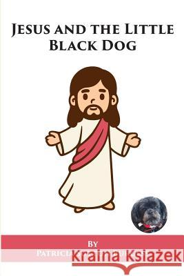 Jesus and the Little Black Dog Patricia Sutton Burgess 9781530424825