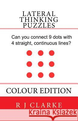 Lateral Thinking Puzzles: Colour Edition R. J. Clarke 9781530431229 Createspace Independent Publishing Platform