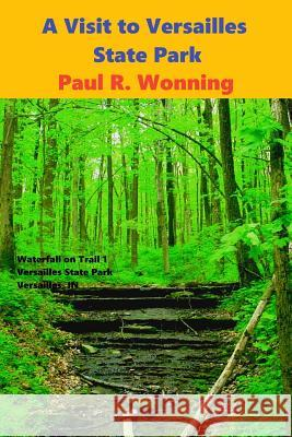 A Visit to Versailles State Park: Family Friendly Versailles Indiana State Park Guide Book Paul R. Wonning 9781530496389