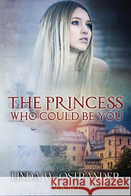 The Princess Who Could Be You, Book I Dr Linda W. Ostrander 9781530498635