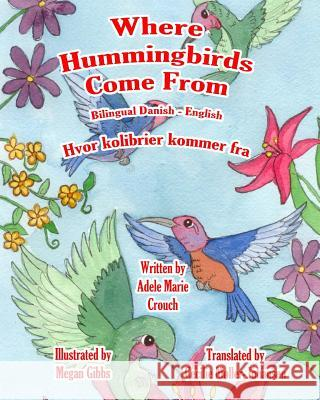 Where Hummingbirds Come from Bilingual Danish English Adele Marie Crouch Megan Gibbs Cecilie Moller Johansen 9781530508143