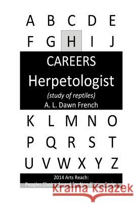 Careers: Herpetologist: (Study of Reptiles) A. L. Dawn French 9781530514687