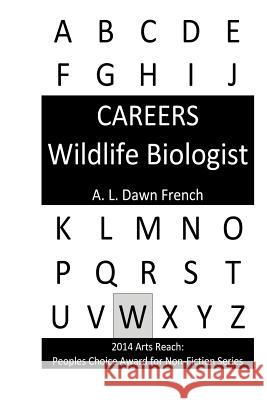 Careers: Wildlife Biologist A. L. Dawn French 9781530515097