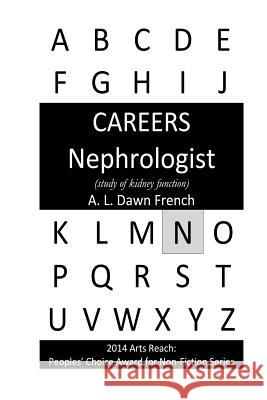 Careers: Nephrologist: (Study of Kidney Function) A. L. Dawn French 9781530530854