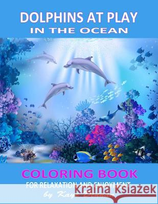 Dolphins at Play in the Ocean: Coloring Book for Relaxation and Enjoyment Kaye Dennan 9781530536214 Createspace Independent Publishing Platform