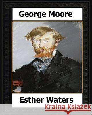 Esther Waters(1894) a Novel by: George Moore George Moore 9781530575725