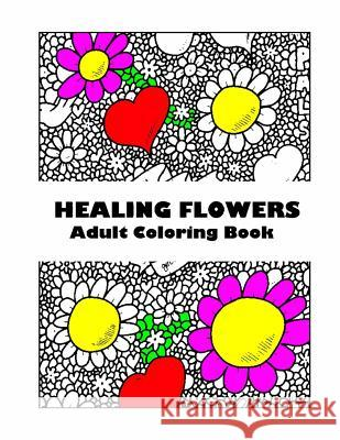 Adult Coloring Book: Healing Flowers: Stress Relieving Patterns E. S. Carruthers 9781530587209