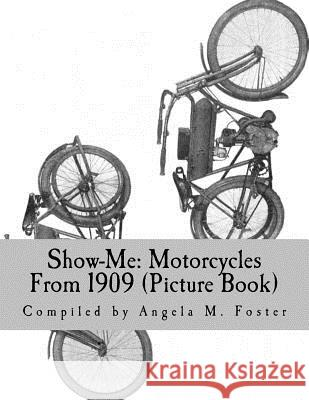 Show-Me: Motorcycles from 1909 (Picture Book) Angela M. Foster 9781530597963