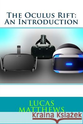 The Oculus Rift: An Introduction Lucas Matthews 9781530614615