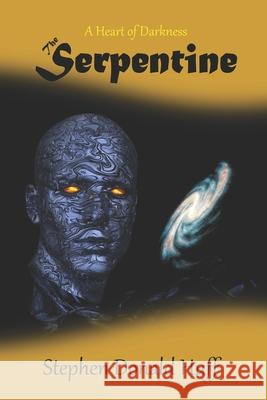 The Serpentine: A Heart of Darkness Stephen Donald Huf 9781530639250 Createspace Independent Publishing Platform