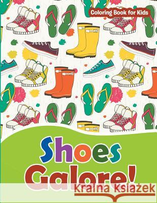 Shoes Galore! Coloring Book for Kids: Fashion Coloring Books for Teens and Girls Marshall Kids 9781530656257 Createspace Independent Publishing Platform