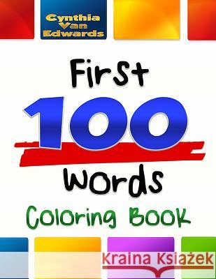 The First 100 Words Coloring Book #1: The Coloring Book for Advancing Your Toddler's Vocabulary Through Words and Pictures! Cynhia Van Edwards Kindle Unlimited Coloring Books Fo 9781530659364