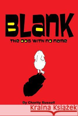 Blank, the Dog with No Name Charity Russell 9781530666041