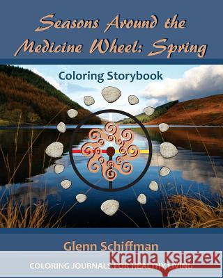 Seasons Around the Medicine Wheel: Spring Glenn Schiffman Deborah Louise Brown 9781530670673