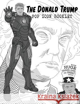 The Donald Trump Pop Icon Booklet with Huge Coloring Pages for Great Adults Meg Rita Grunt Lika Kardashian 9781530722822