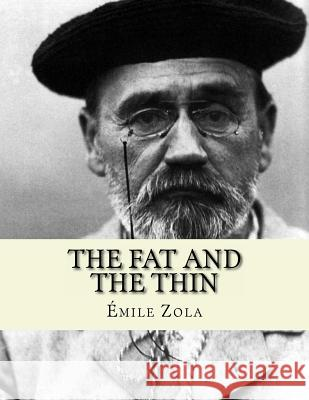 The Fat and the Thin: Le Ventre de Paris Emile Zola Jhon L 9781530755202