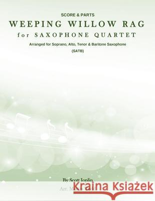 Weeping Willow Rag for Saxophone Quartet (Satb): Score & Parts Scott Joplin Martin Todd 9781530766819