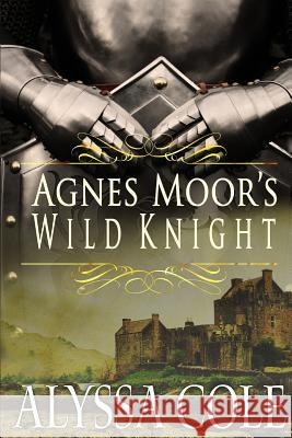 Agnes Moor's Wild Knight Alyssa Cole 9781530771561 Createspace Independent Publishing Platform