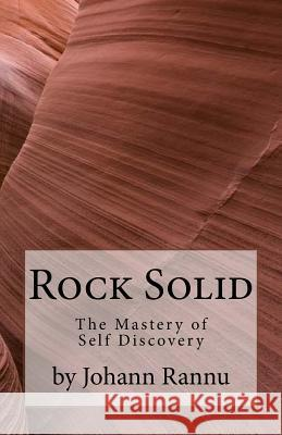 Rock Solid: The Mastery of Self Discovery Johann Rannu 9781530779055