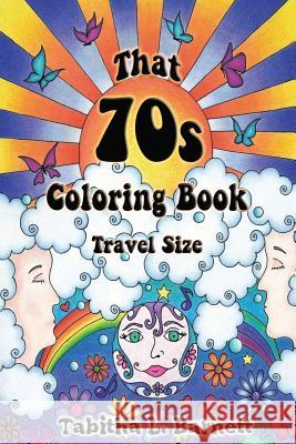 That 70s Coloring Book Travel Edition: 30 Groovy Designs for the Coloring Artist on the Go. Tabitha L. Barnett 9781530791040