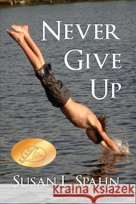 Never Give Up Susan L. Spahn 9781530795895